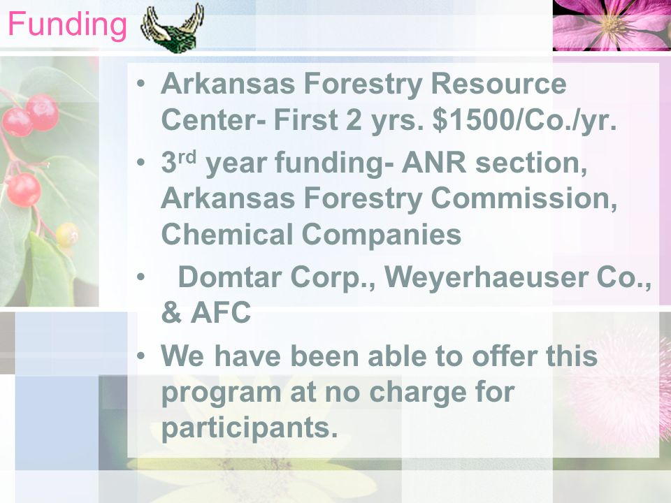 Funding Arkansas Forestry Resource Center- First 2 yrs. $1500/Co./yr. 3 rd year funding- ANR section, Arkansas Forestry Commission, Chemical Companies