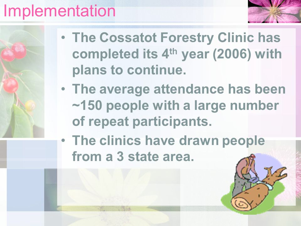 Implementation The Cossatot Forestry Clinic has completed its 4 th year (2006) with plans to continue. The average attendance has been ~150 people wit
