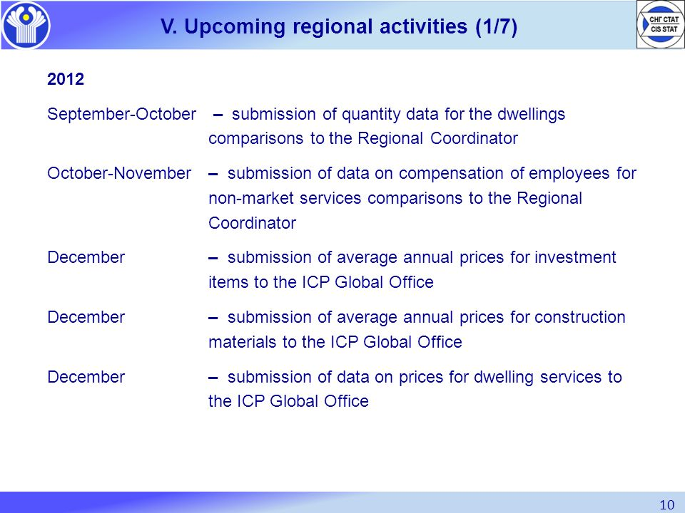 10 V. Upcoming regional activities (1/7) 2012 September-October – submission of quantity data for the dwellings comparisons to the Regional Coordinato