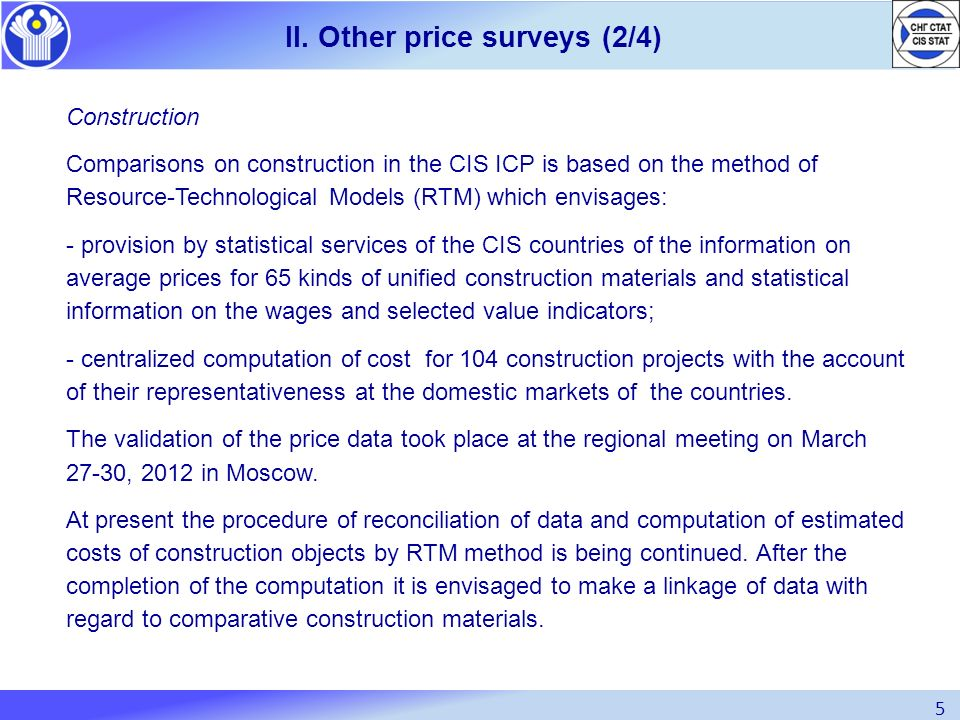 5 II. Other price surveys (2/4) Construction Comparisons on construction in the CIS ICP is based on the method of Resource-Technological Models (RTM)