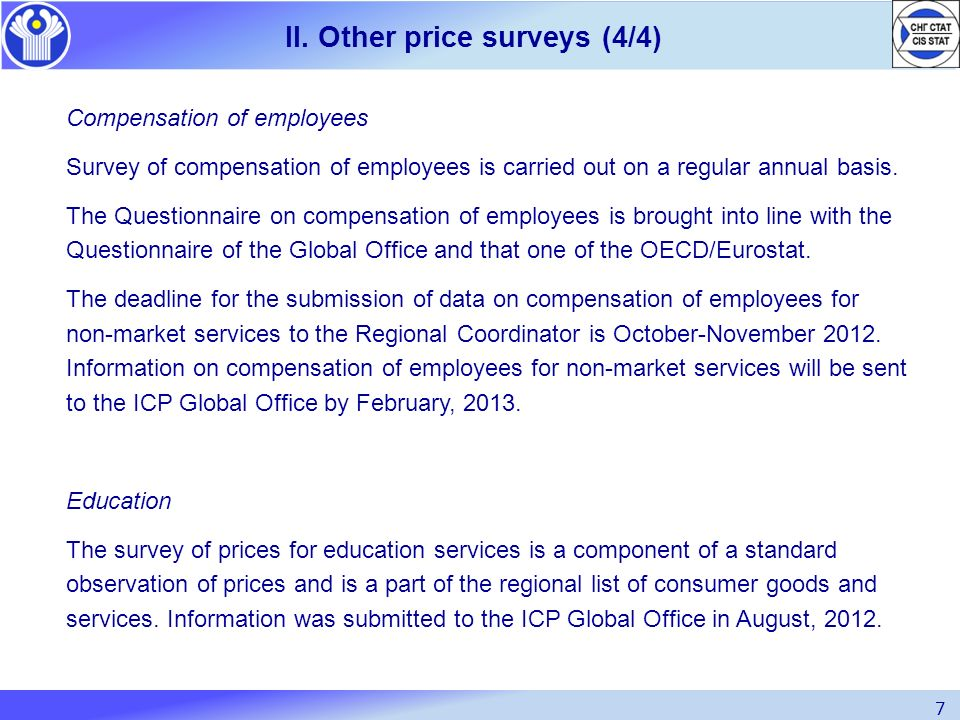 7 II. Other price surveys (4/4) Compensation of employees Survey of compensation of employees is carried out on a regular annual basis. The Questionna
