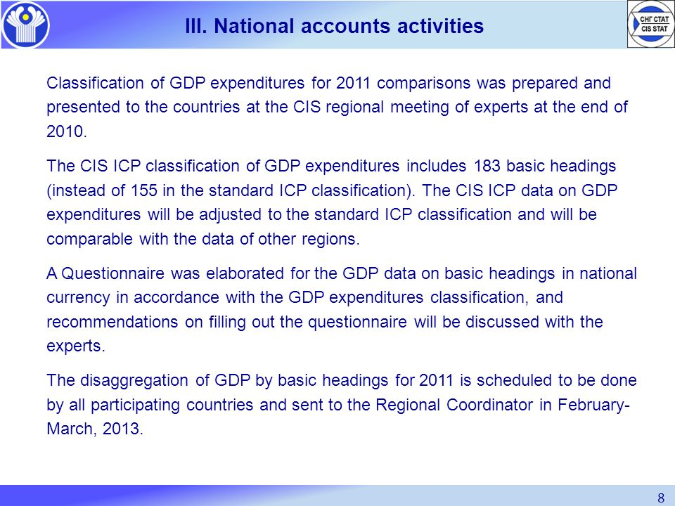 8 III. National accounts activities Classification of GDP expenditures for 2011 comparisons was prepared and presented to the countries at the CIS reg