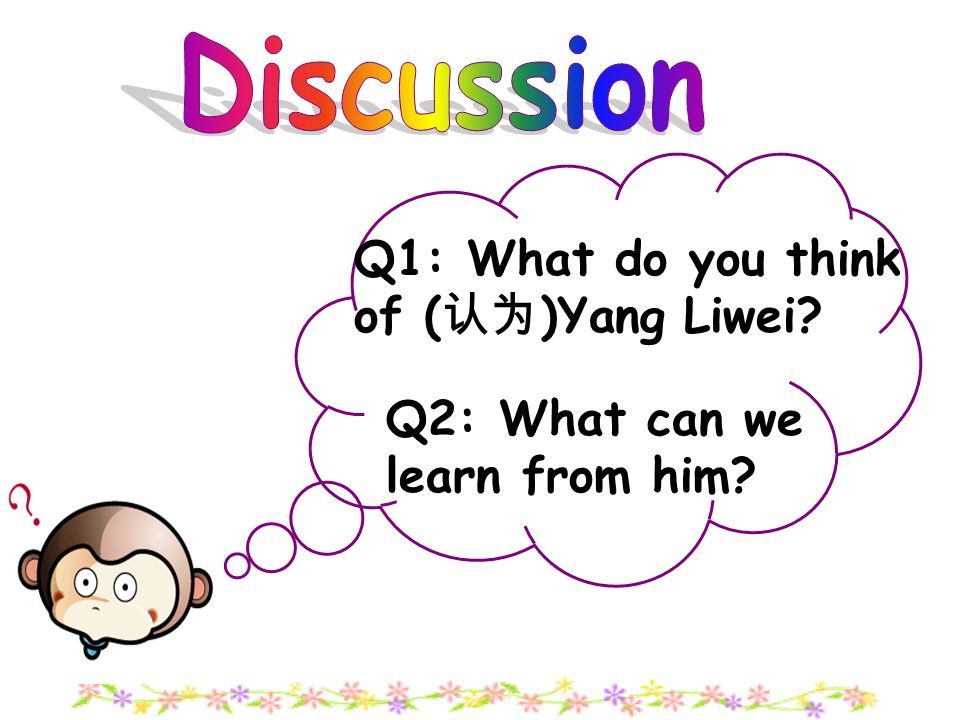 Q1: What do you think of ( )Yang Liwei? Q2: What can we learn from him?
