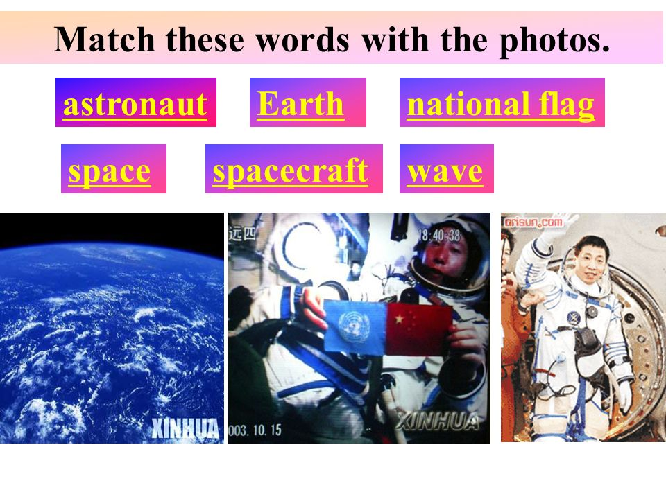 Match these words with the photos. astronaut Earthnational flag spacespacecraftwave