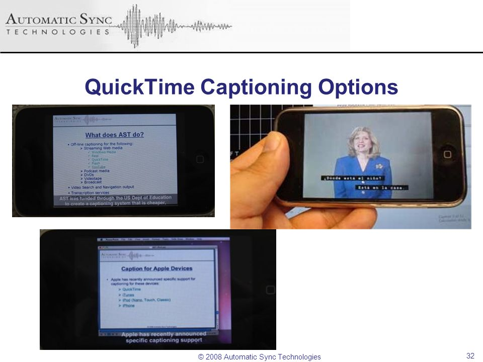 © 2008 Automatic Sync Technologies QuickTime Captioning Options 32