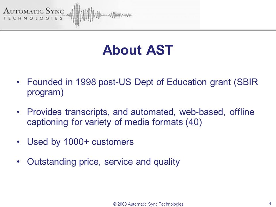 © 2008 Automatic Sync Technologies 4 About AST Founded in 1998 post-US Dept of Education grant (SBIR program) Provides transcripts, and automated, web