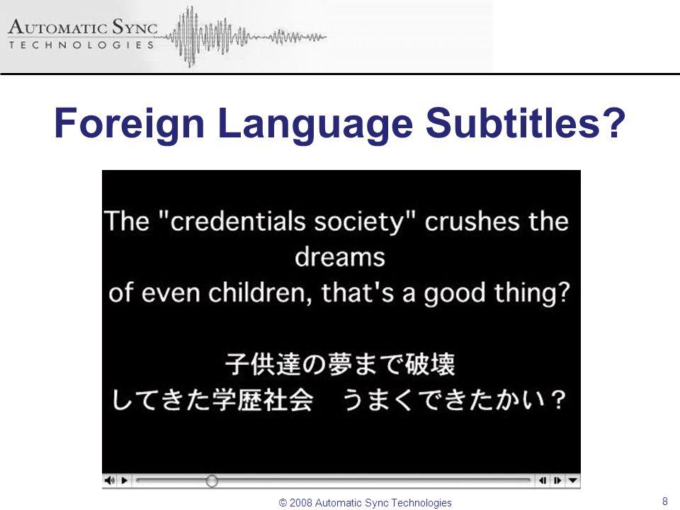 © 2008 Automatic Sync Technologies Foreign Language Subtitles? 8