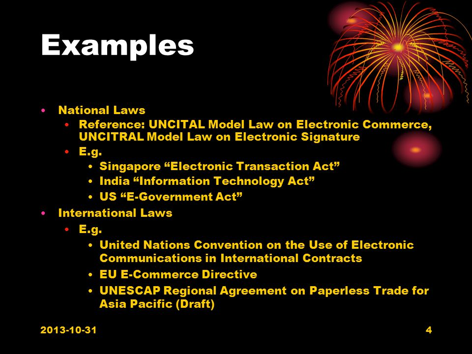 Examples National Laws Reference: UNCITAL Model Law on Electronic Commerce, UNCITRAL Model Law on Electronic Signature E.g.