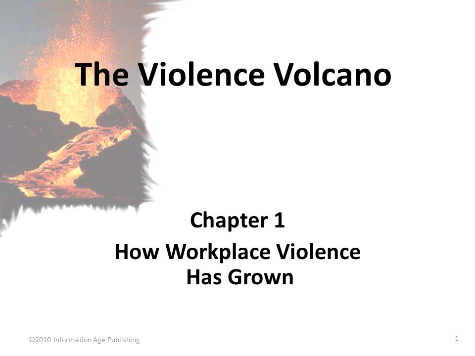 ©2010 Information Age Publishing 1 The Violence Volcano Chapter 1 How Workplace Violence Has Grown