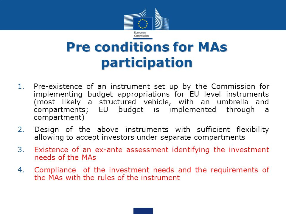 Pre conditions for MAs participation 1.Pre-existence of an instrument set up by the Commission for implementing budget appropriations for EU level ins