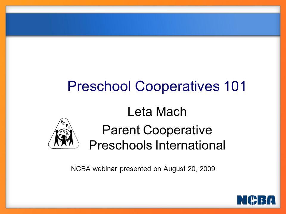 Preschool Cooperatives 101 Leta Mach Parent Cooperative Preschools International NCBA webinar presented on August 20, 2009