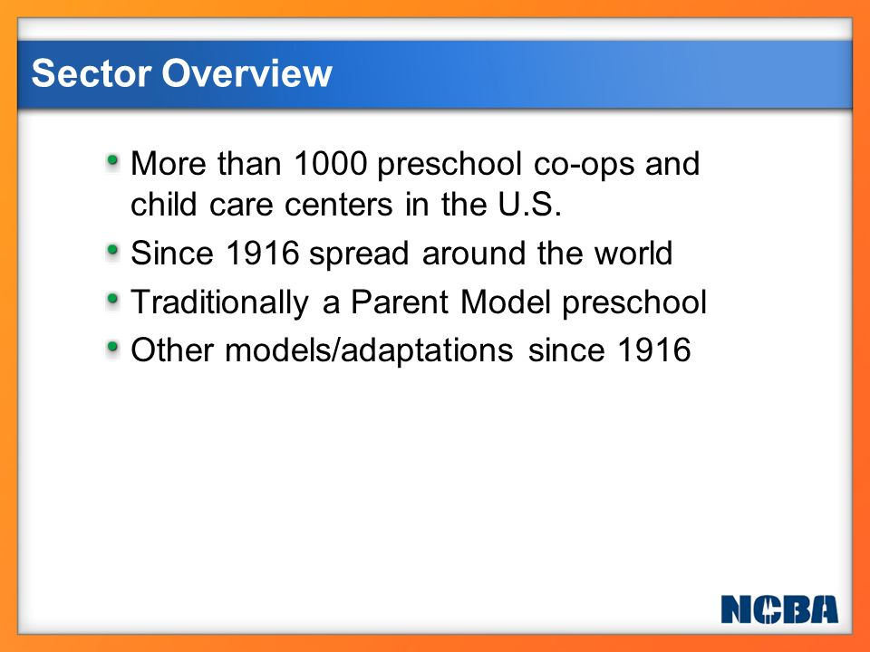 More than 1000 preschool co-ops and child care centers in the U.S. Since 1916 spread around the world Traditionally a Parent Model preschool Other mod