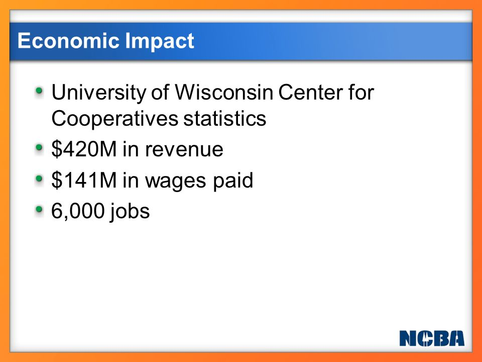 University of Wisconsin Center for Cooperatives statistics $420M in revenue $141M in wages paid 6,000 jobs Economic Impact