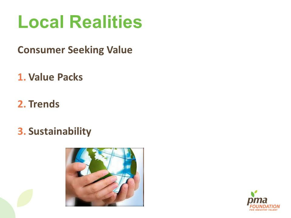 Local Realities Consumer Seeking Value 1.Value Packs 2.Trends 3.Sustainability
