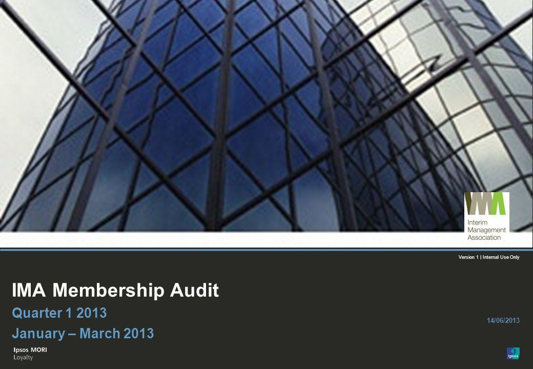 1 Version 1 | Internal Use© Ipsos MORI Version 1 | Internal Use Only Paste co- brand logo here IMA Membership Audit Quarter 1 2013 January – March 201