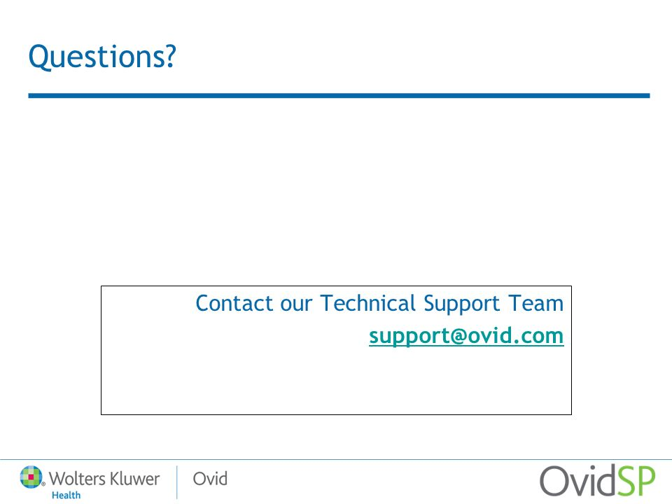 Questions? Contact our Technical Support Team support@ovid.com