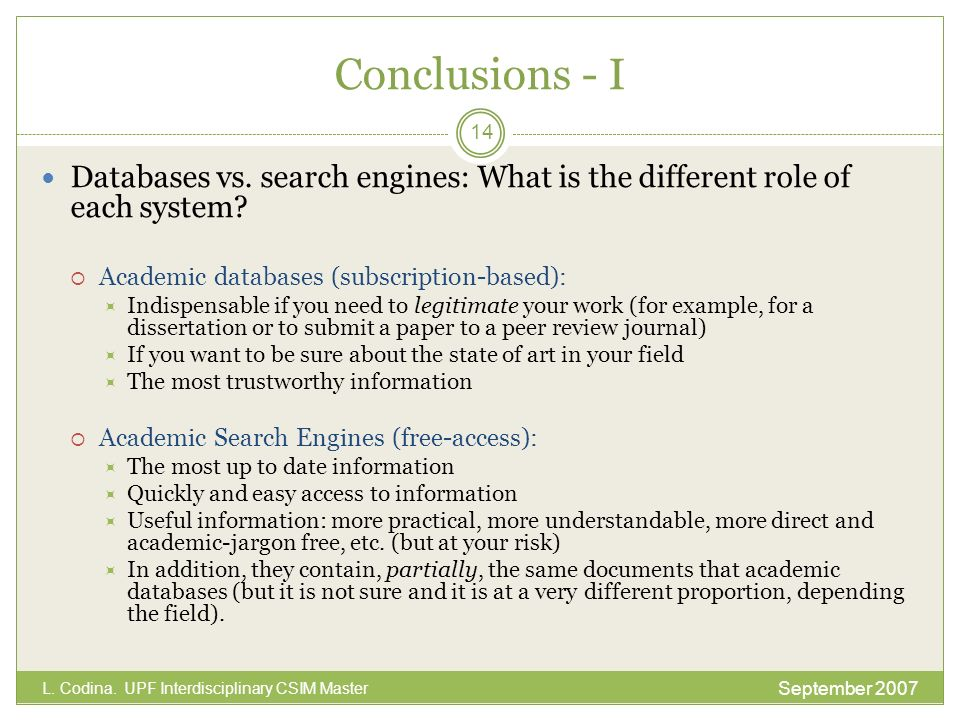Conclusions - I Databases vs. search engines: What is the different role of each system? Academic databases (subscription-based): Indispensable if you