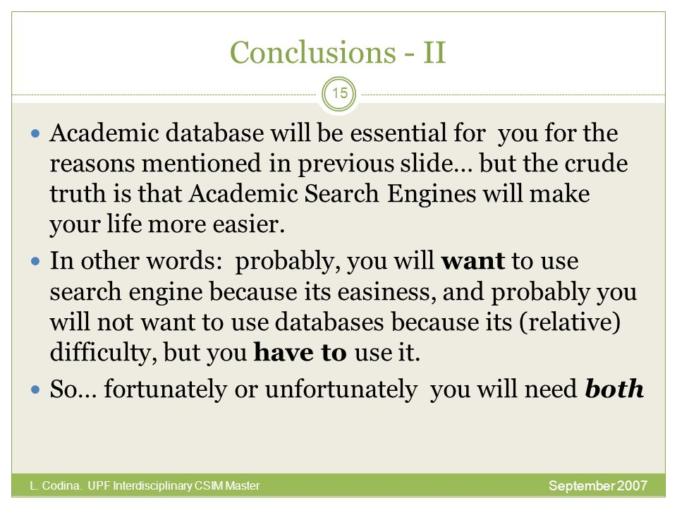 Conclusions - II Academic database will be essential for you for the reasons mentioned in previous slide… but the crude truth is that Academic Search