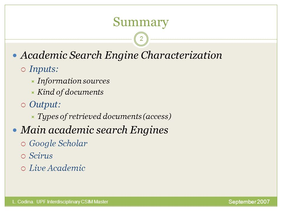 Summary Academic Search Engine Characterization Inputs: Information sources Kind of documents Output: Types of retrieved documents (access) Main acade
