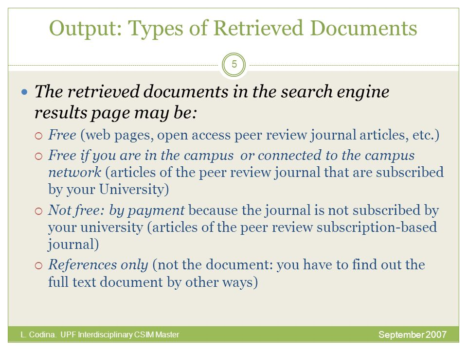 Output: Types of Retrieved Documents The retrieved documents in the search engine results page may be: Free (web pages, open access peer review journa