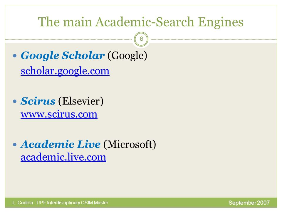 The main Academic-Search Engines Google Scholar (Google) scholar.google.com Scirus (Elsevier) www.scirus.com www.scirus.com Academic Live (Microsoft)