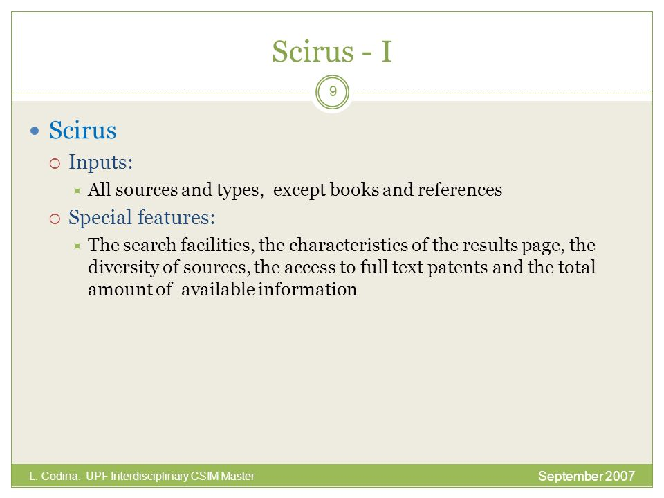 Scirus - I Scirus Inputs: All sources and types, except books and references Special features: The search facilities, the characteristics of the resul