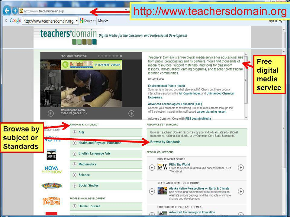 http://www.teachersdomain.org Free digital media service Browse by subject or Standards