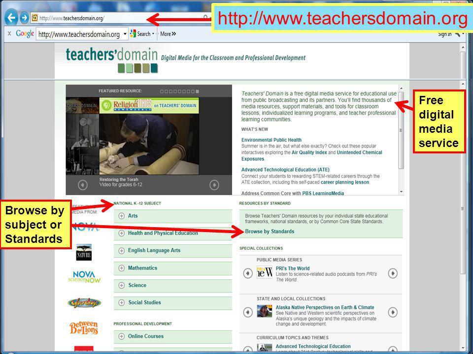 http://www.teachersdomain.org Free digital media service Browse by subject or Standards