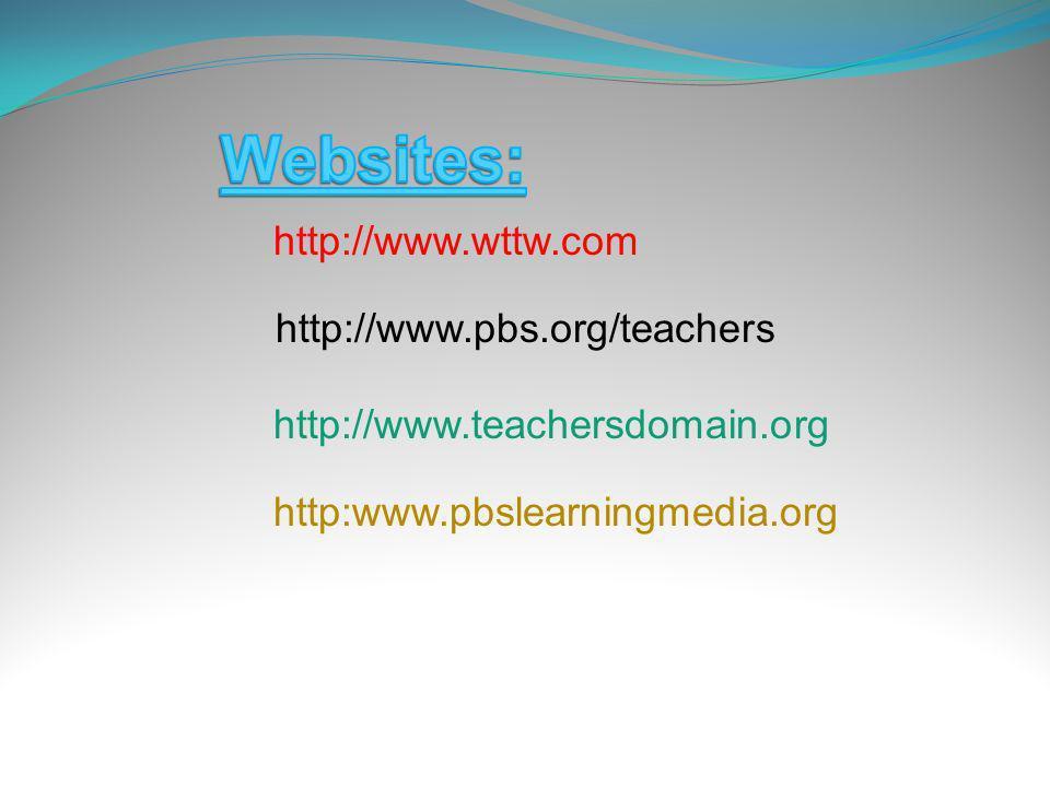 http://www.wttw.com http://www.pbs.org/teachers http://www.teachersdomain.org http:www.pbslearningmedia.org