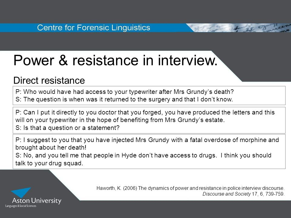 Power & resistance in interview. Direct resistance P: Who would have had access to your typewriter after Mrs Grundys death? S: The question is when wa