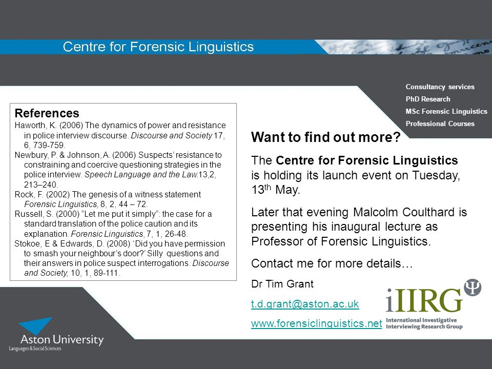 Want to find out more? The Centre for Forensic Linguistics is holding its launch event on Tuesday, 13 th May. Later that evening Malcolm Coulthard is