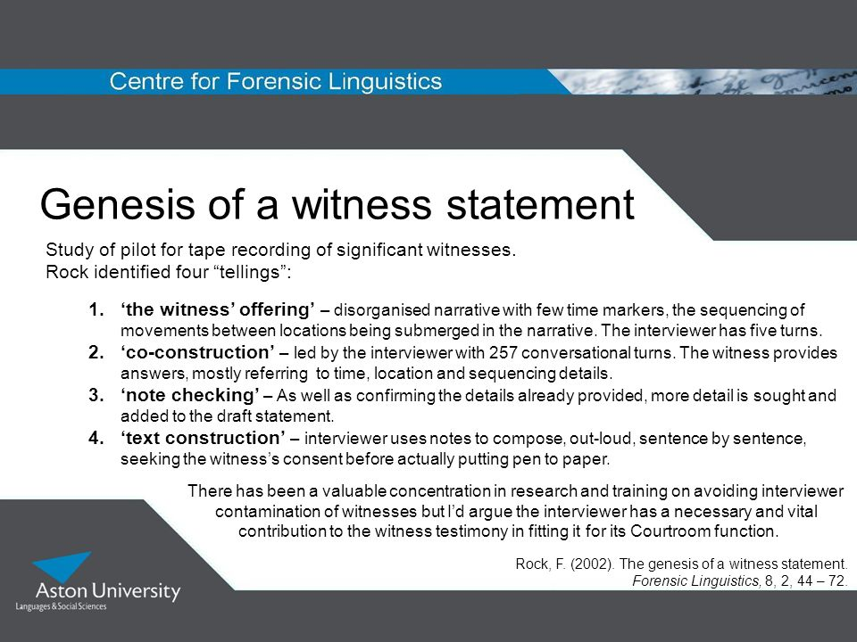 Genesis of a witness statement Study of pilot for tape recording of significant witnesses. Rock identified four tellings: 1.the witness offering – dis