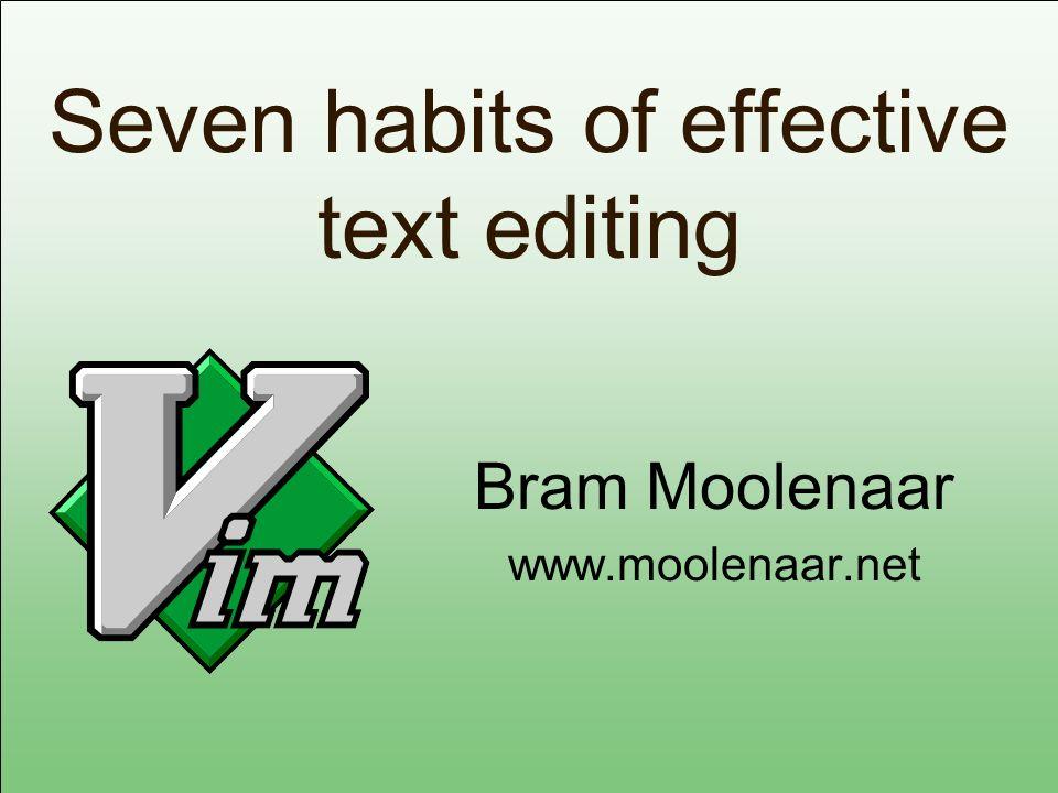Seven habits of effective text editing Bram Moolenaar www.moolenaar.net