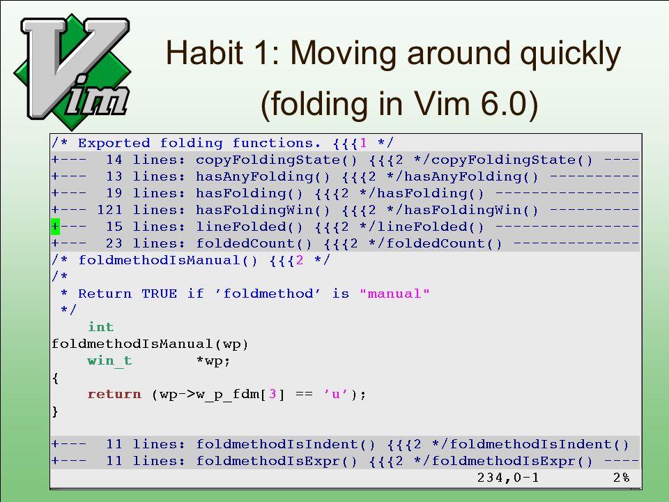 Habit 1: Moving around quickly (folding in Vim 6.0)