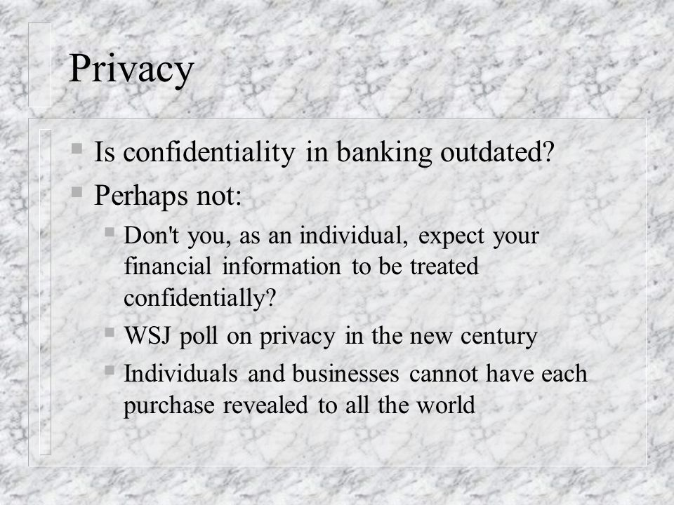 Privacy Is confidentiality in banking outdated? Perhaps not: Don't you, as an individual, expect your financial information to be treated confidential