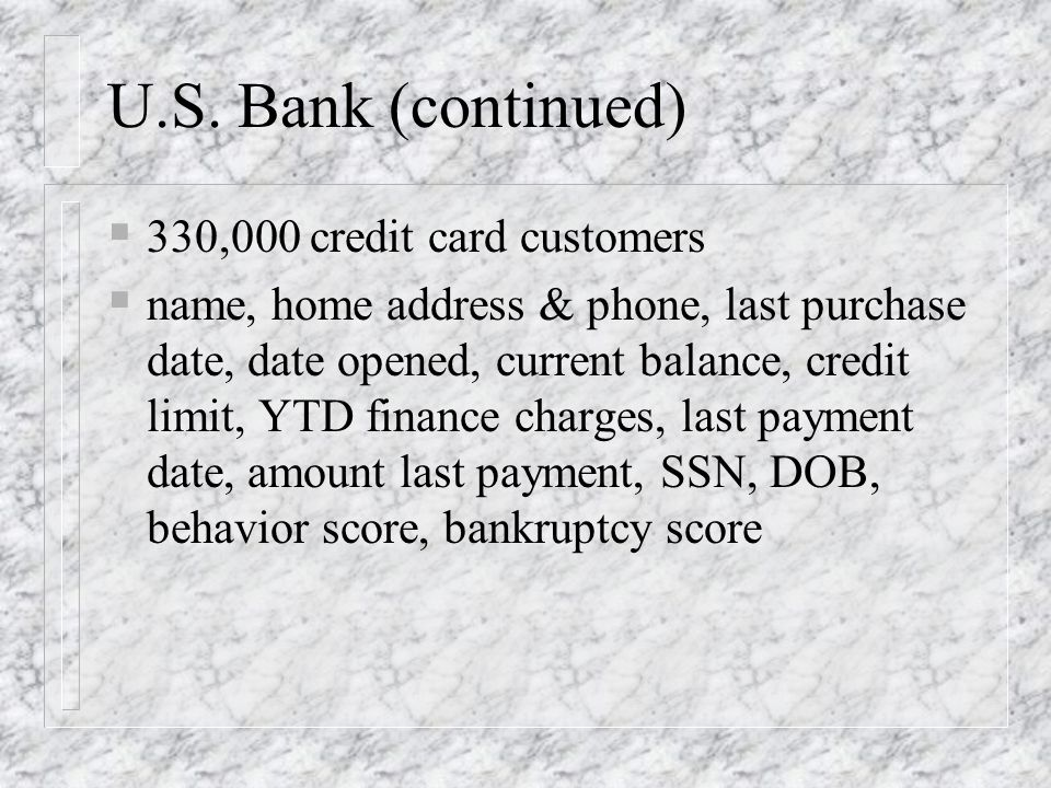 U.S. Bank (continued) 330,000 credit card customers name, home address & phone, last purchase date, date opened, current balance, credit limit, YTD fi