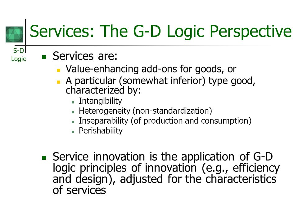S-D Logic Services: The G-D Logic Perspective Services are: Value-enhancing add-ons for goods, or A particular (somewhat inferior) type good, characte