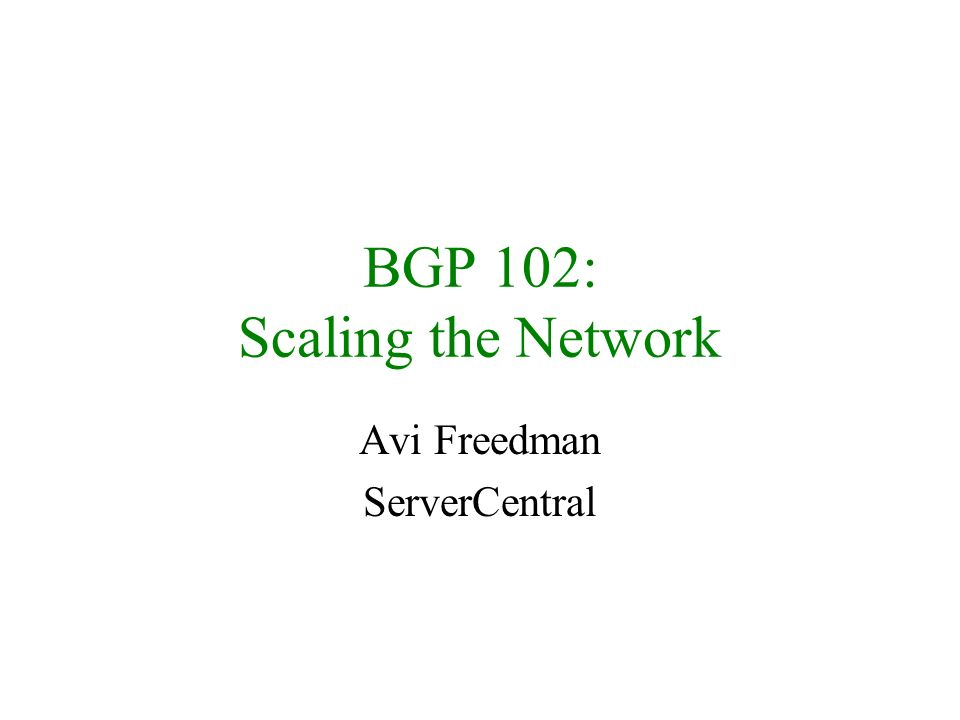 BGP Communities Well-known communities - –no-export - dont advertise to eBGP peers –no-advertise - dont advertise to any peer Very Important – –If you use communities, remember to enable sending communities internally on all iBGP sessions.