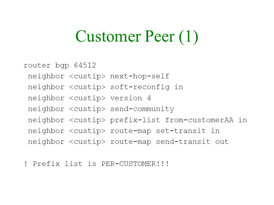 Customer Peer (1) router bgp 64512 neighbor next-hop-self neighbor soft-reconfig in neighbor version 4 neighbor send-community neighbor prefix-list fr