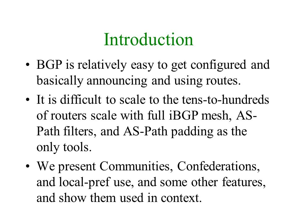 Design Goals (1) Filter customer routes and bogons/default vigorously on inbound; assign (or let them assign) a transit community.