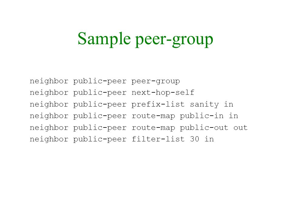 Sample peer-group neighbor public-peer peer-group neighbor public-peer next-hop-self neighbor public-peer prefix-list sanity in neighbor public-peer r