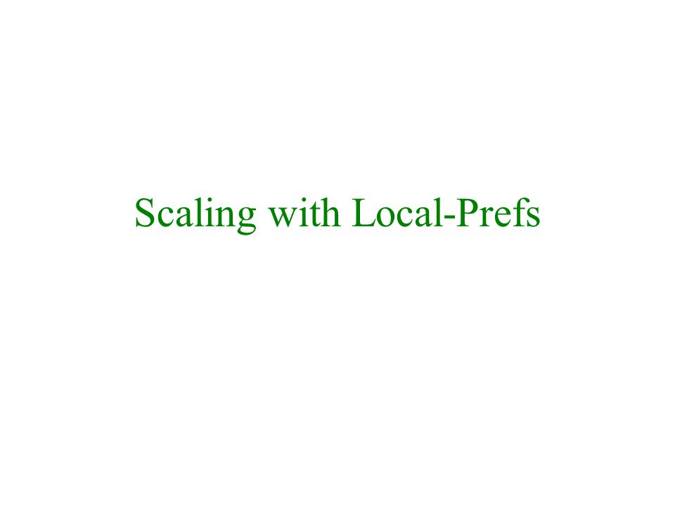 Scaling with Local-Prefs