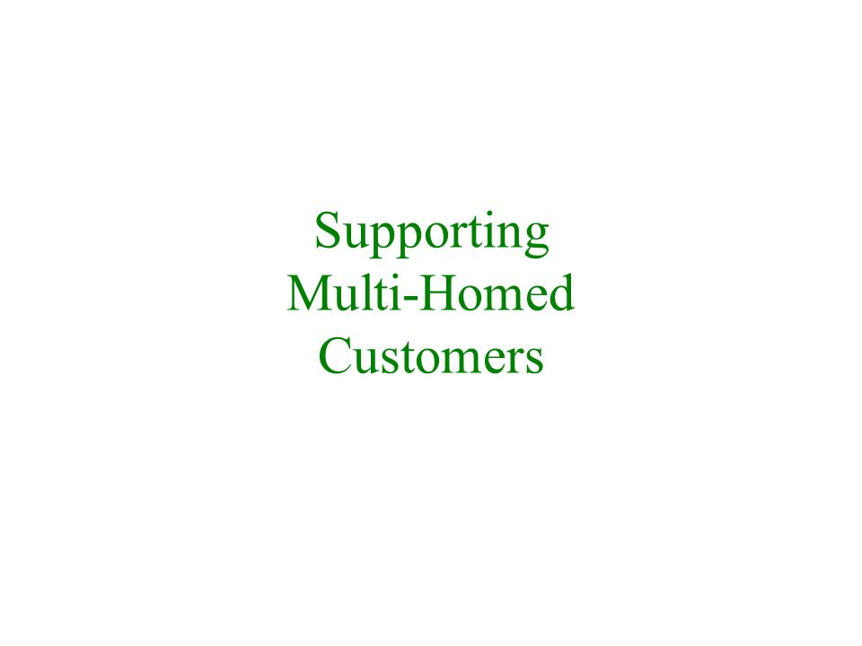 Supporting Multi-Homed Customers