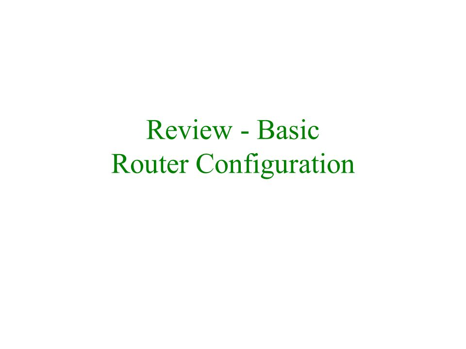 Review - Basic Router Configuration