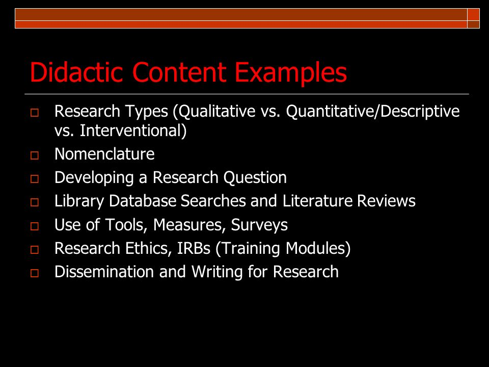 Didactic Content Examples Research Types (Qualitative vs. Quantitative/Descriptive vs. Interventional) Nomenclature Developing a Research Question Lib