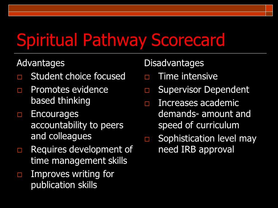 Spiritual Pathway Scorecard Advantages Student choice focused Promotes evidence based thinking Encourages accountability to peers and colleagues Requi