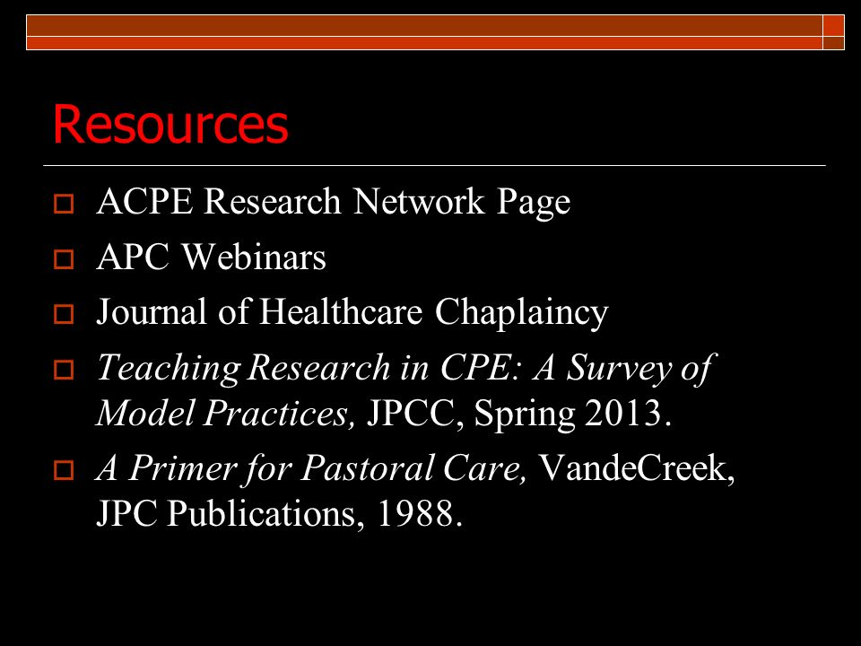 Resources ACPE Research Network Page APC Webinars Journal of Healthcare Chaplaincy Teaching Research in CPE: A Survey of Model Practices, JPCC, Spring