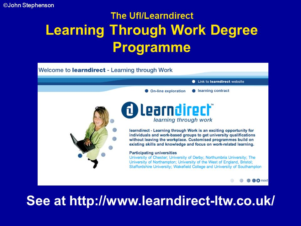 John Stephenson See at http://www.learndirect-ltw.co.uk/ The UfI/Learndirect Learning Through Work Degree Programme