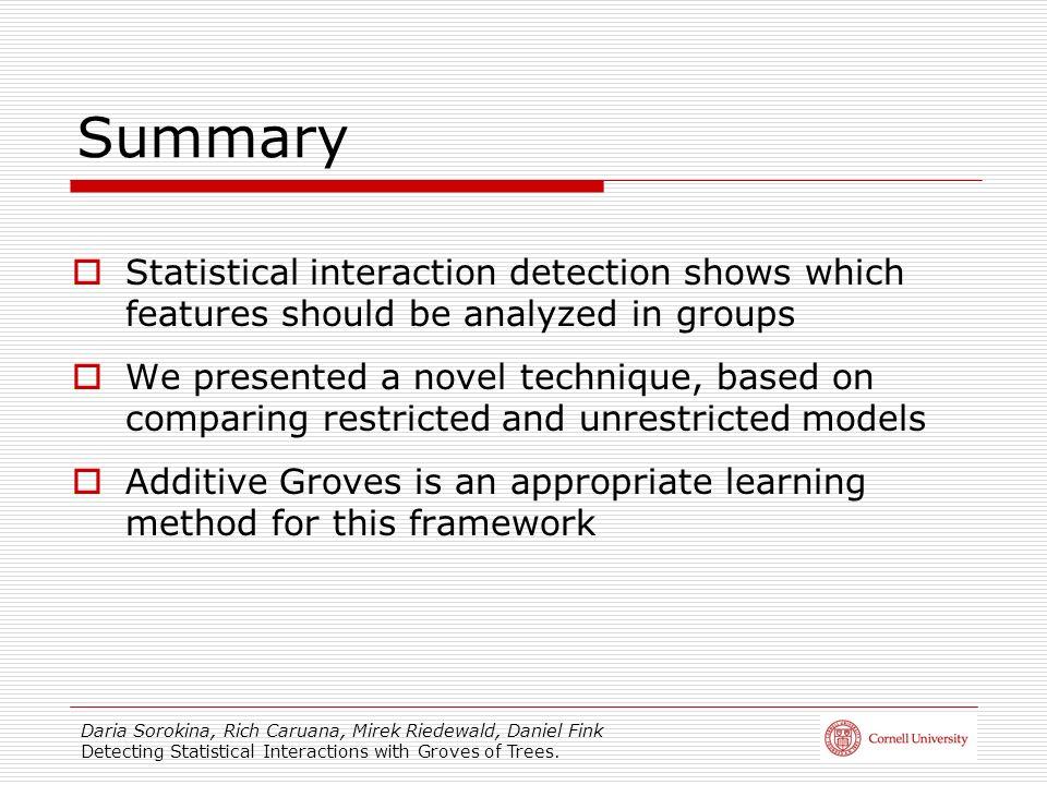 Daria Sorokina, Rich Caruana, Mirek Riedewald, Daniel Fink Detecting Statistical Interactions with Groves of Trees. Summary Statistical interaction de