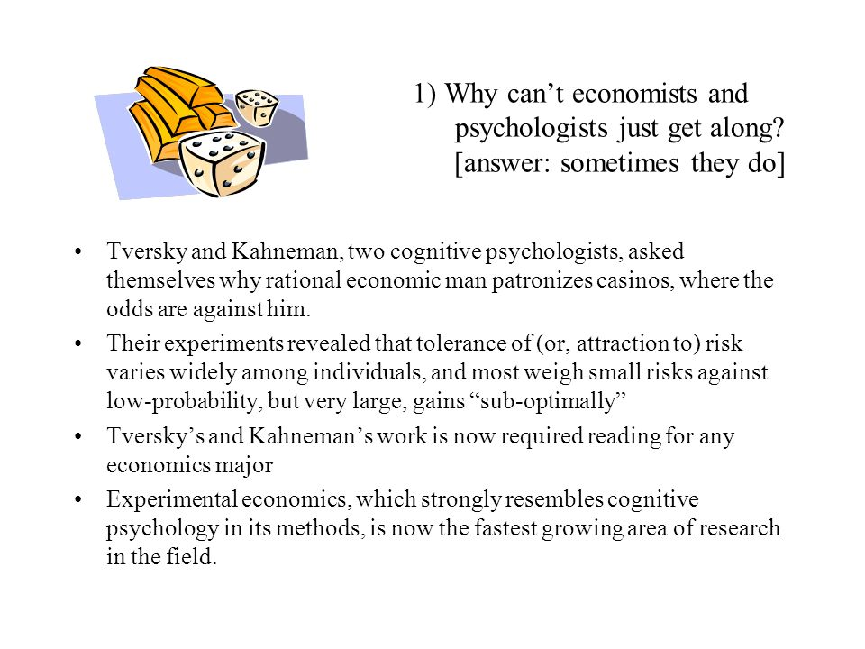 1) Why cant economists and psychologists just get along? [answer: sometimes they do] Tversky and Kahneman, two cognitive psychologists, asked themselv
